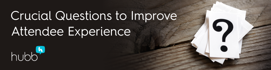 Crucial questions to Improve conference attendee experience