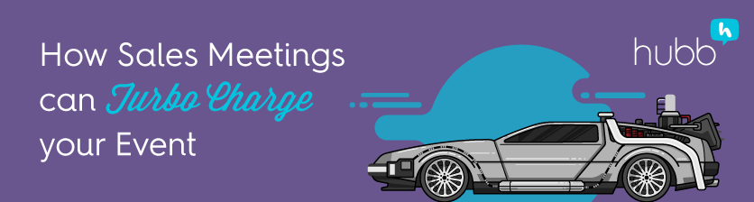 How Sales Meetings Turbo Charge Your Event | Hubb