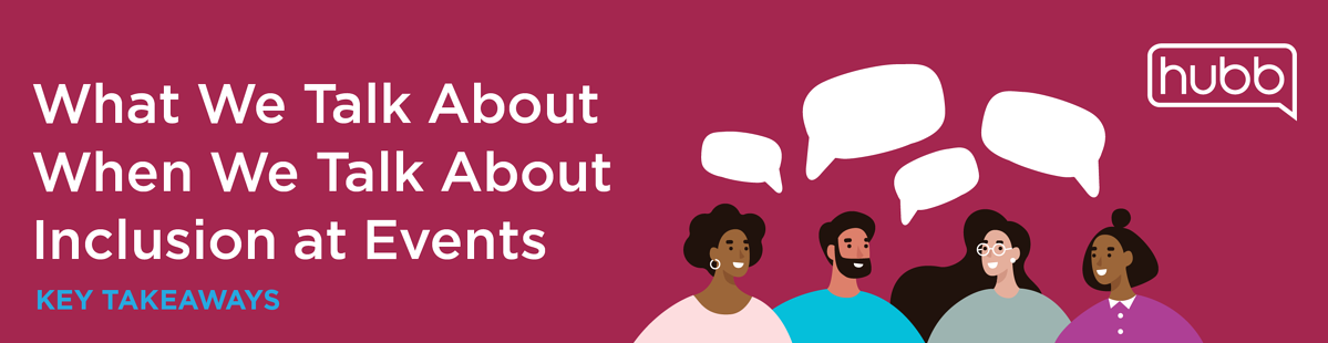 What We Talk About When We Talk About Inclusion at events key takeaways graphic with four people talking