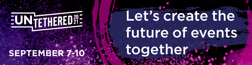 Let's create the future of events together September 7-10 at Untethered