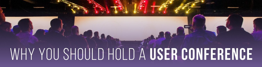 Why You Should Hold a User Conference?