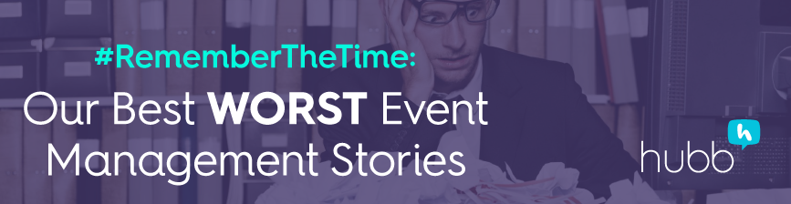 #RememberTheTime: Our Best Worst Event Management Stories