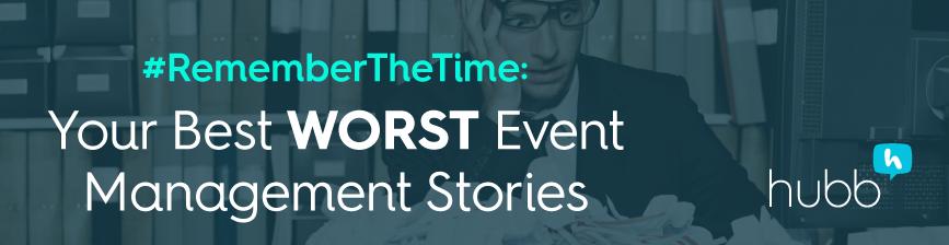#RememberTheTime...Your Best Worst Event Management Stories