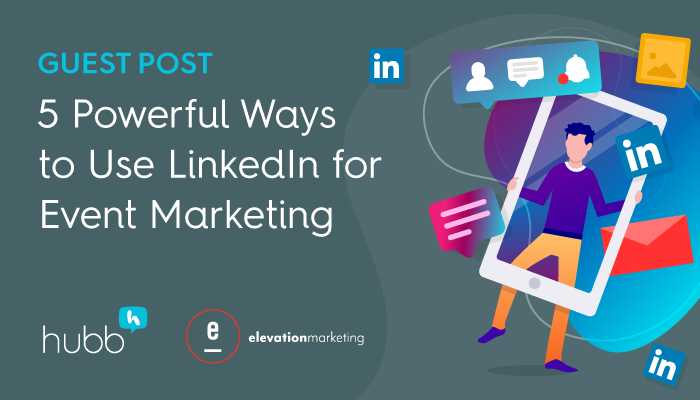 5 Powerful Ways to Use LinkedIn for Event Marketing