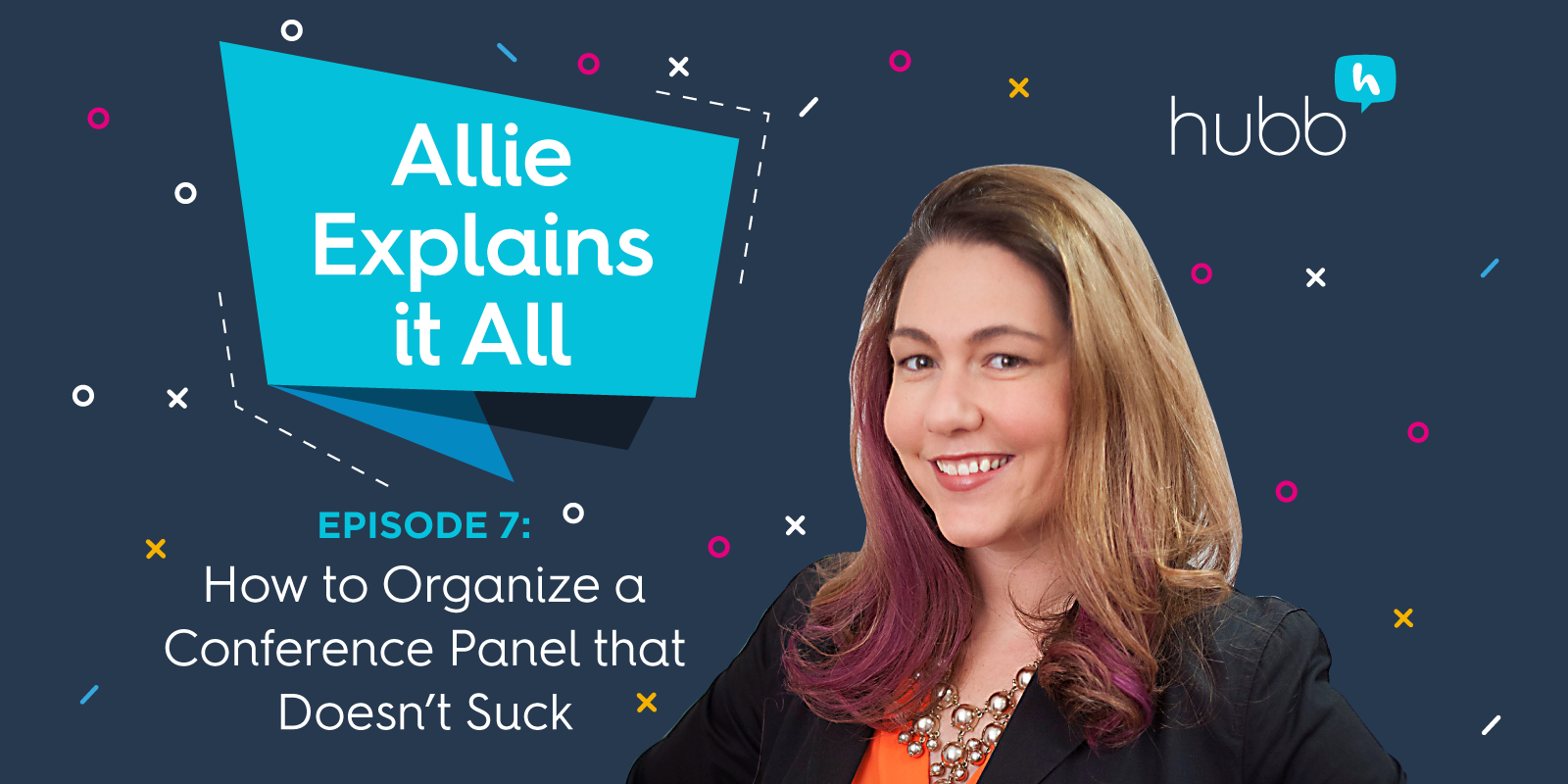 Allie Explains It All, Episode 7: How to Organize a Conference Panel That Doesn't Suck