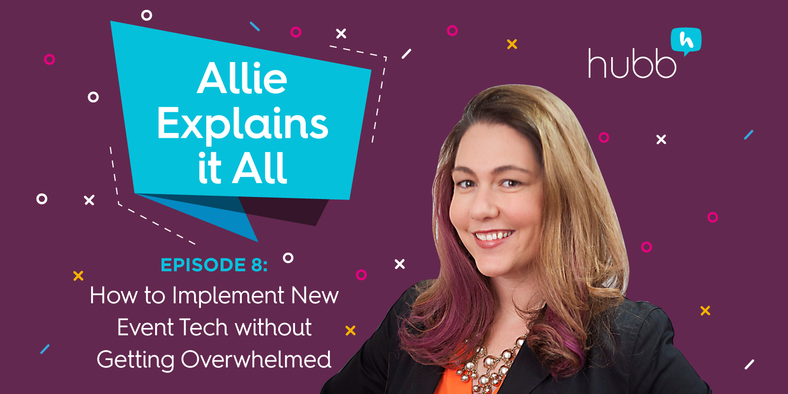 Allie Explains It All, Episode 8: How to Implement New Event Tech without Getting Overwhelmed