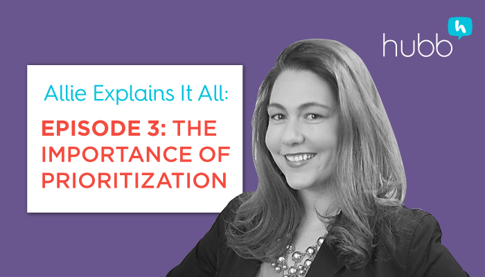 Allie Explains It All, Episode 3: The Importance of Prioritization