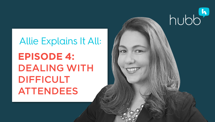 Allie Explains It All, Episode 4: How to Deal with Difficult Attendees
