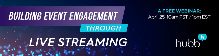 [FREE WEBINAR] Building Event Engagement Through Live Streaming