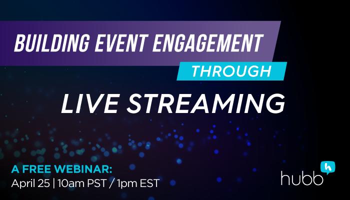 WEBINAR: Building Event Engagement through Live Streaming