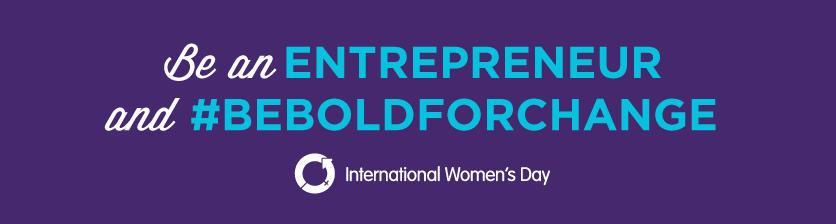 Be an Entrepreneur and #BeBoldForChange