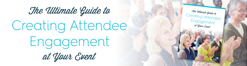 The Ultimate Guide to Creating Attendee Engagement At Your Event