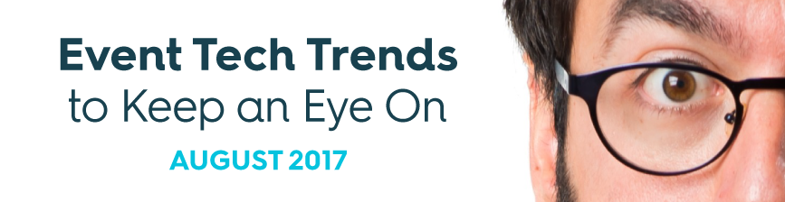 Event Tech Trends to Stay Ahead of The Curve On: August 2017