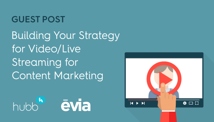 Building your strategy for video/live streaming for content marketing