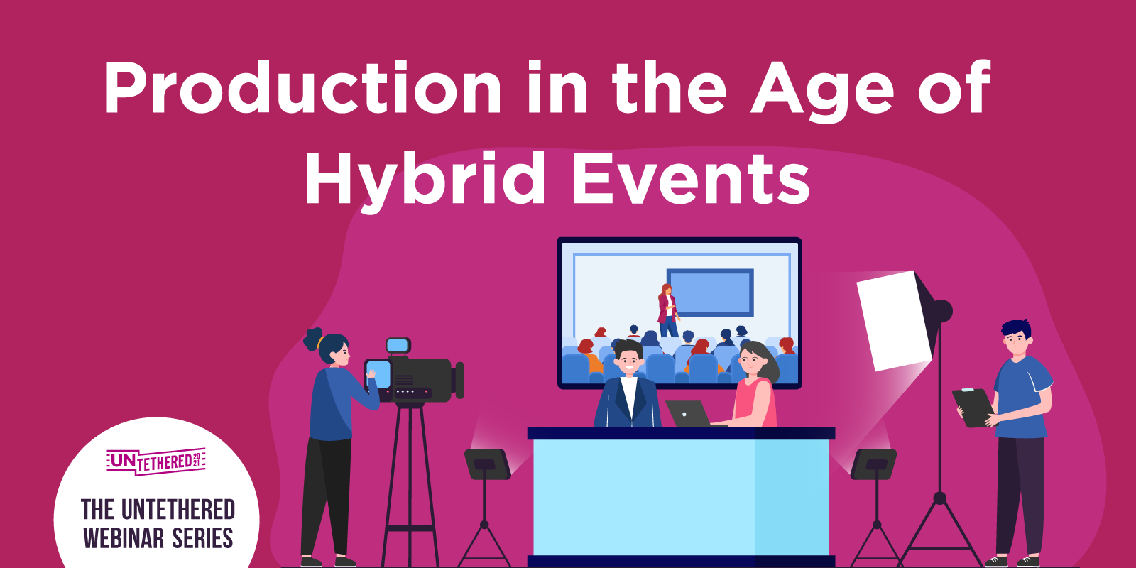 Production in the Age of Hybrid Events Webinar graphic with illustration of a production team doing a live broadcast.