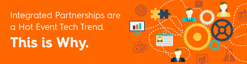 Integrated Partnerships Are A Hot Event Tech Trend. This is Why.