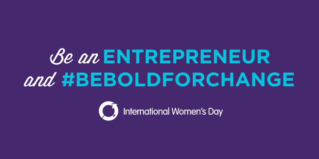 Be an Entrepreneur and #BeBoldForChange