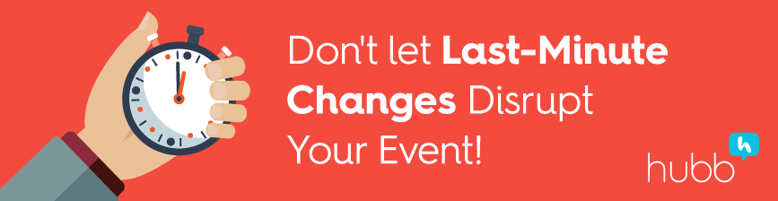 How to Prevent Last Minute Changes from Derailing Your Event