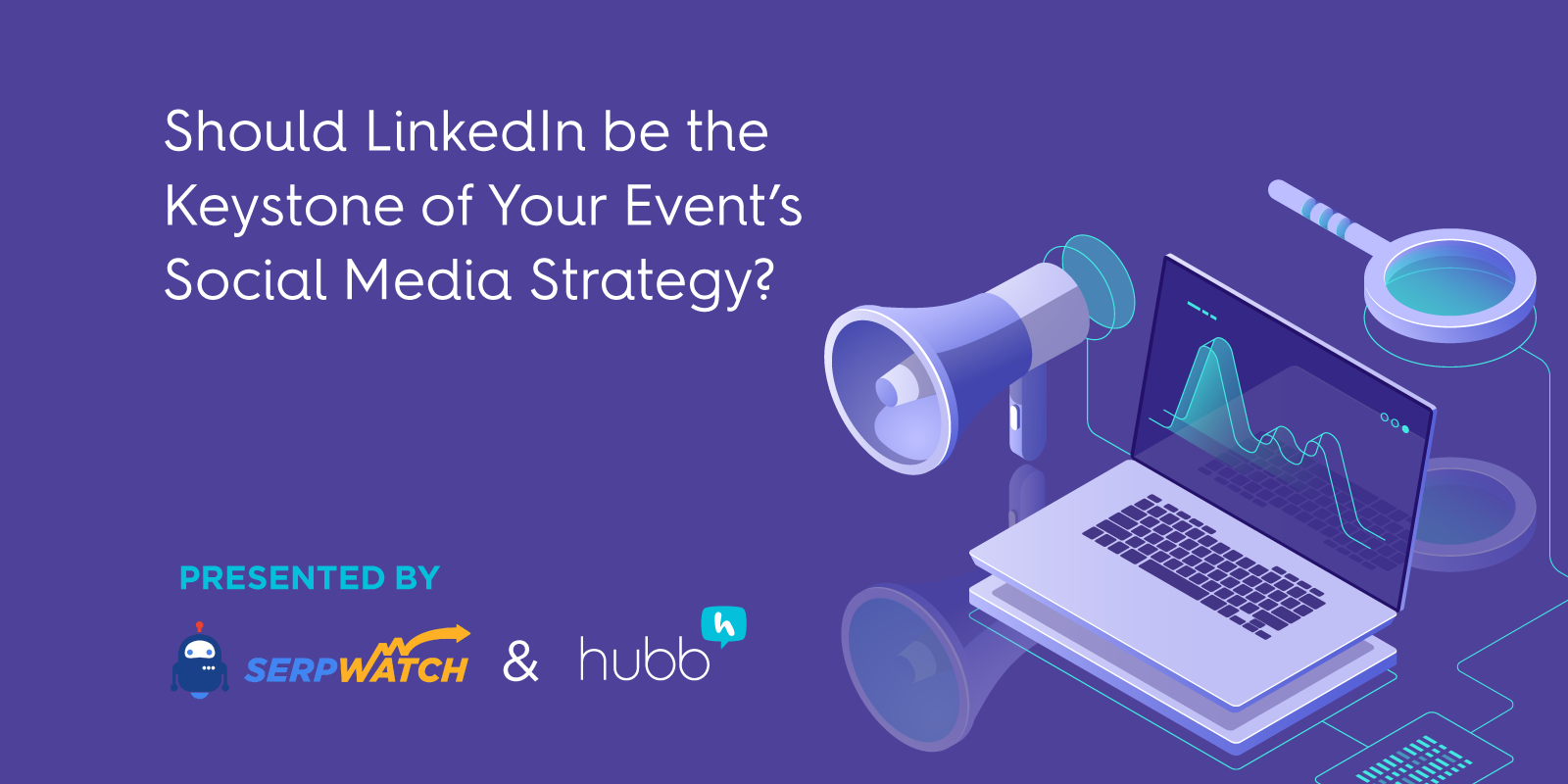 Should LinkedIn be the Keystone of Your Event's Social Media Strategy?