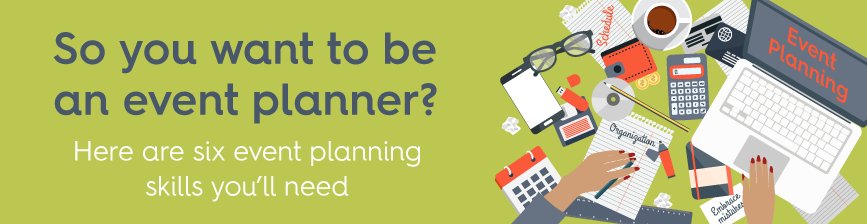 So you want to be an event planner? Here are six event planning skills you'll need
